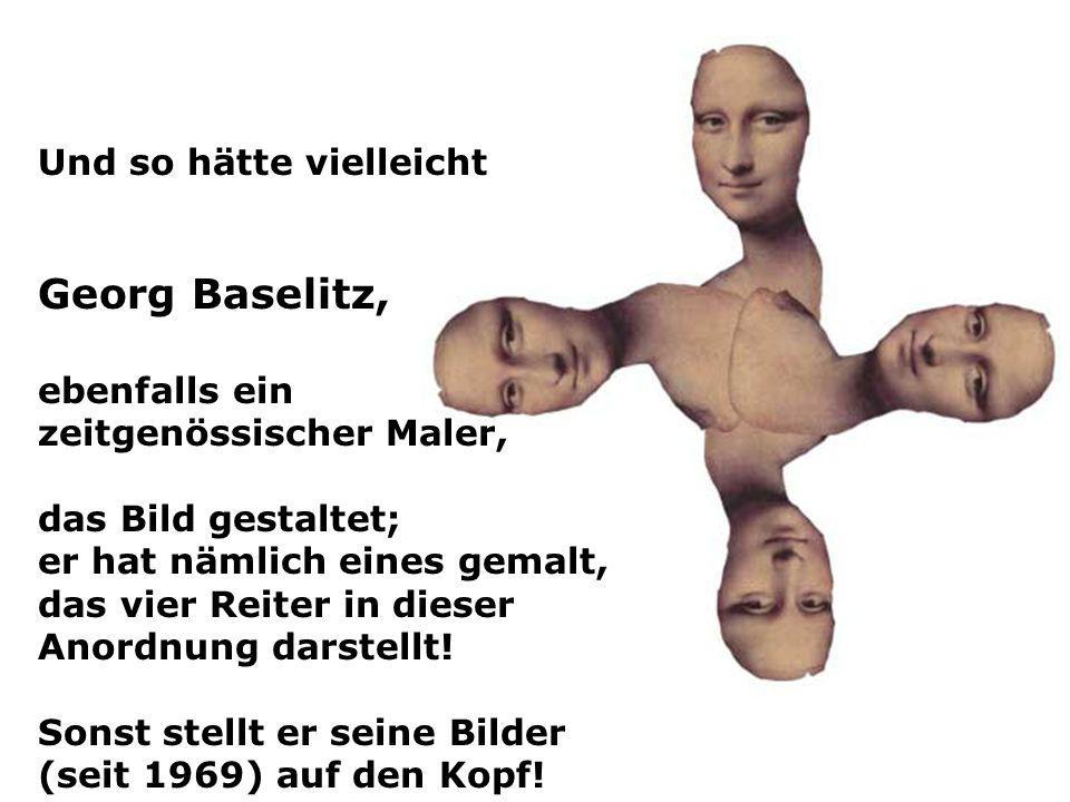 Georg Baselitz, Und so hätte vielleicht ebenfalls ein