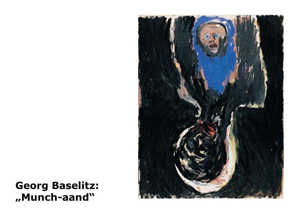 "Georg Baselitz: ""Munch-aand"
