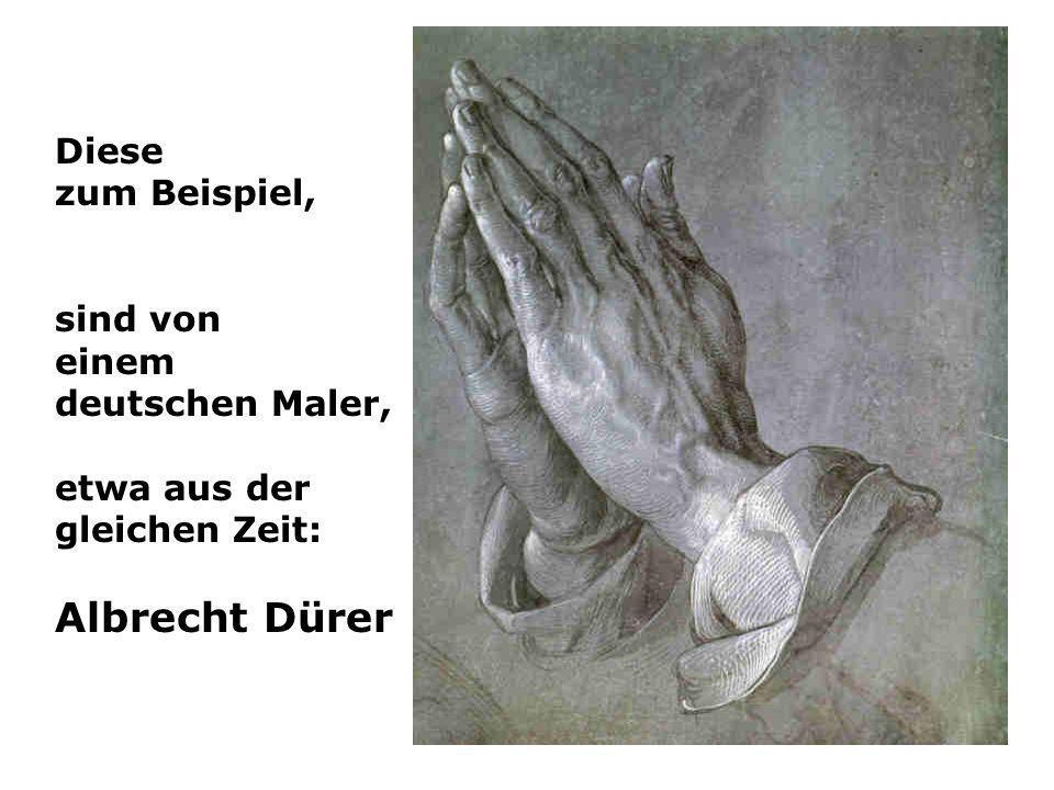 Albrecht Dürer Diese zum Beispiel, sind von einem deutschen Maler,