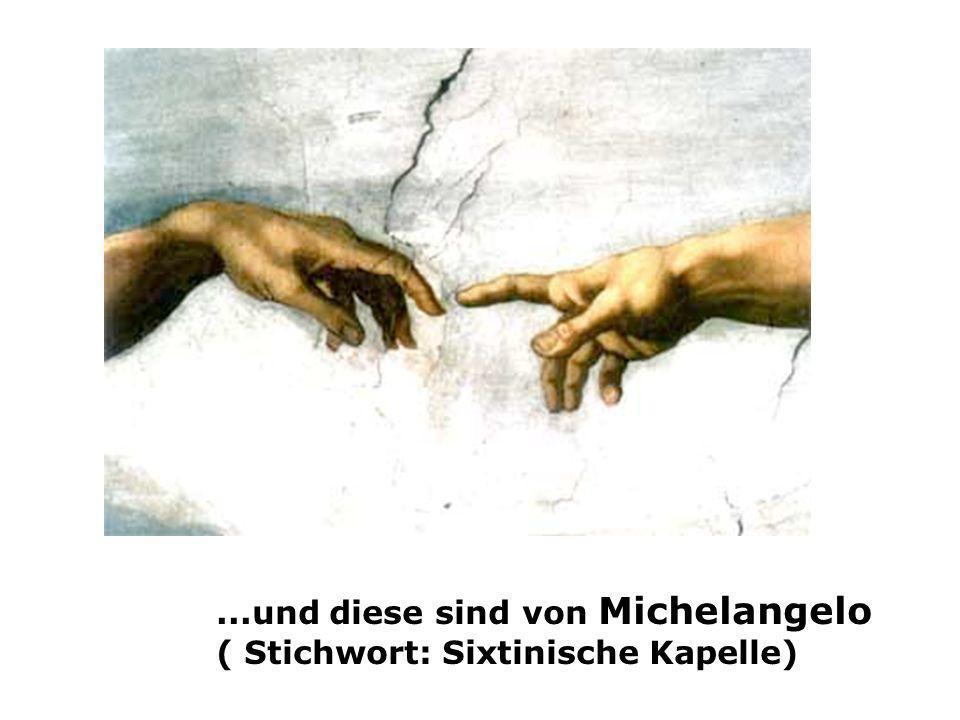 ...und diese sind von Michelangelo