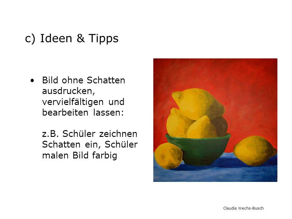 c) Ideen & Tipps Bild ohne Schatten ausdrucken, vervielfältigen und bearbeiten lassen: z.B. Schüler zeichnen Schatten ein, Schüler malen Bild farbig.