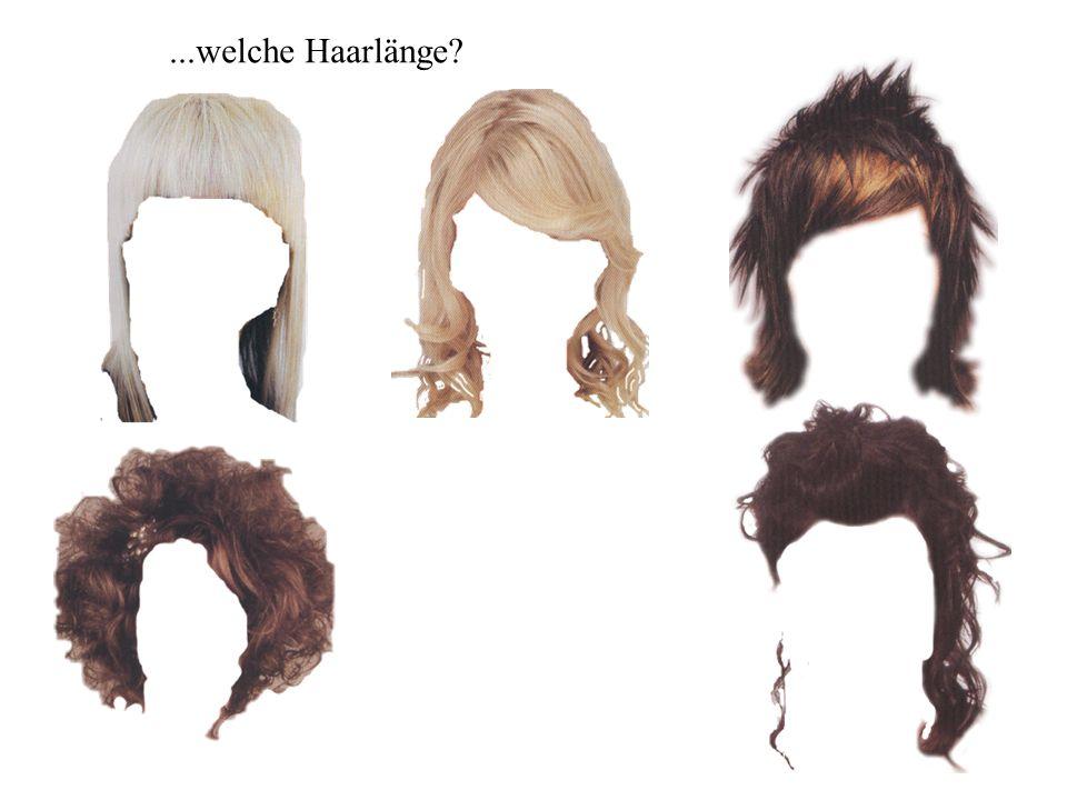...welche Haarlänge