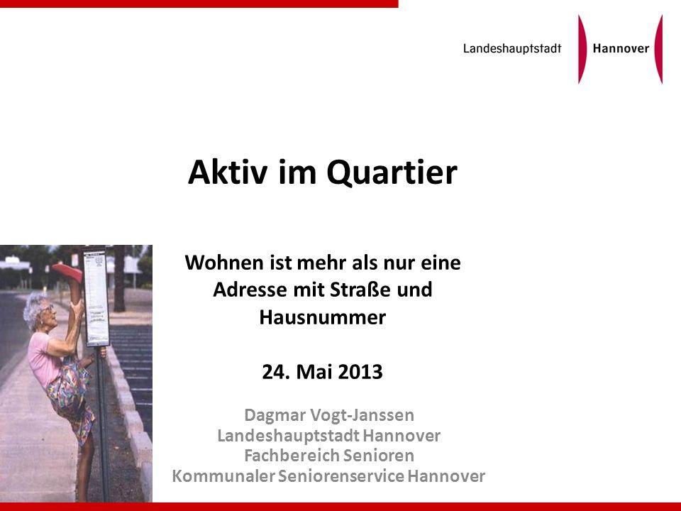 Aktiv im Quartier Wohnen ist mehr als nur eine Adresse mit Straße und Hausnummer. 24. Mai 2013. Dagmar Vogt-Janssen.