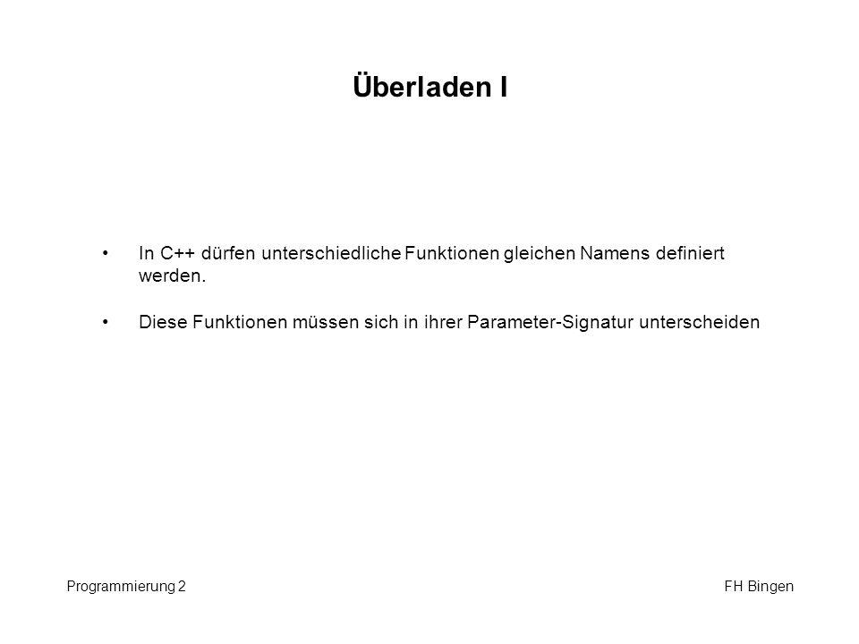 Überladen I In C++ dürfen unterschiedliche Funktionen gleichen Namens definiert werden.