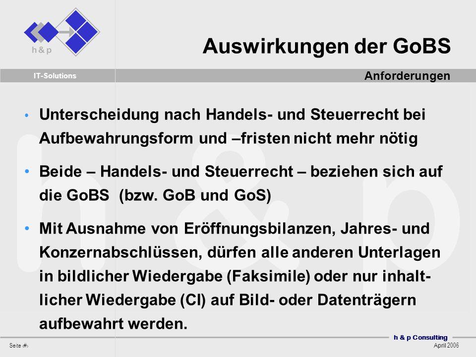 Auswirkungen der GoBS Anforderungen. Unterscheidung nach Handels- und Steuerrecht bei Aufbewahrungsform und –fristen nicht mehr nötig.