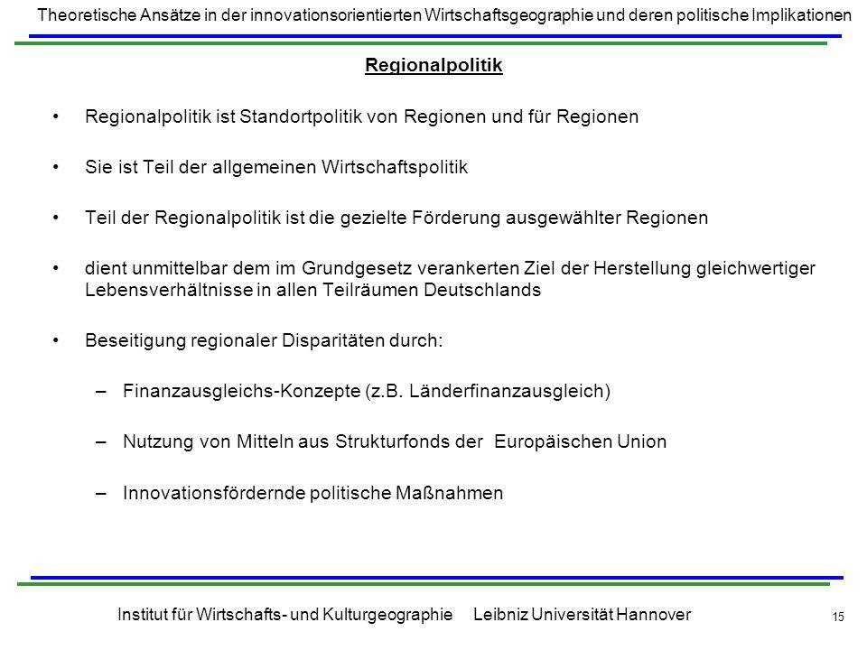 Regionalpolitik Regionalpolitik ist Standortpolitik von Regionen und für Regionen. Sie ist Teil der allgemeinen Wirtschaftspolitik.
