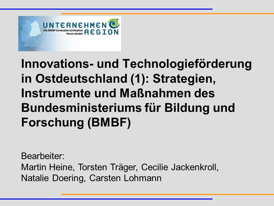 Innovations- und Technologieförderung in Ostdeutschland (1): Strategien, Instrumente und Maßnahmen des Bundesministeriums für Bildung und Forschung (BMBF)