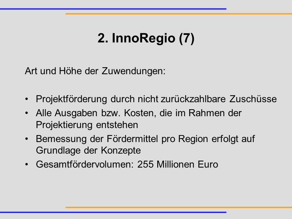 2. InnoRegio (7) Art und Höhe der Zuwendungen: