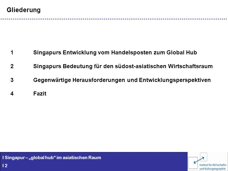 Gliederung 1 Singapurs Entwicklung vom Handelsposten zum Global Hub