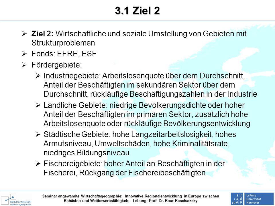 3.1 Ziel 2 Ziel 2: Wirtschaftliche und soziale Umstellung von Gebieten mit Strukturproblemen. Fonds: EFRE, ESF.