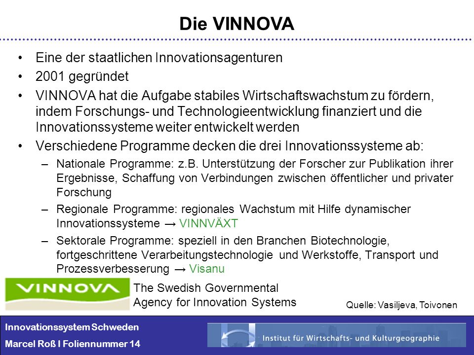 Die VINNOVA Eine der staatlichen Innovationsagenturen 2001 gegründet