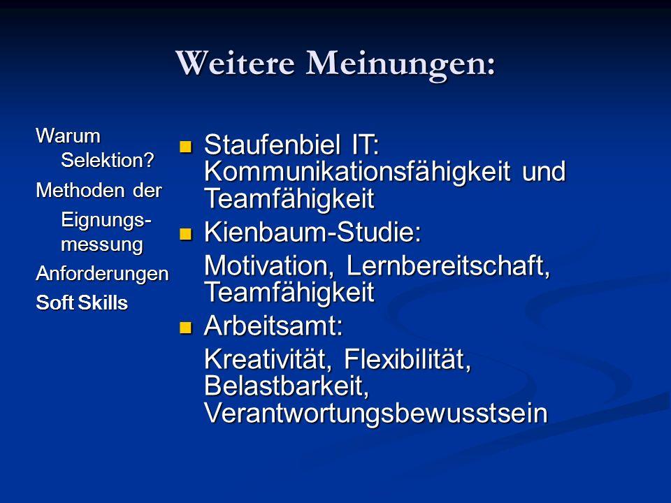 Weitere Meinungen: Staufenbiel IT: Kommunikationsfähigkeit und Teamfähigkeit. Kienbaum-Studie: Motivation, Lernbereitschaft, Teamfähigkeit.