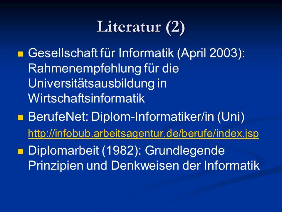 Literatur (2) Gesellschaft für Informatik (April 2003): Rahmenempfehlung für die Universitätsausbildung in Wirtschaftsinformatik.