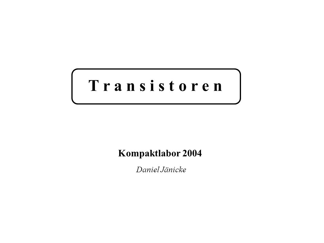 T r a n s i s t o r e n Kompaktlabor 2004 Daniel Jänicke
