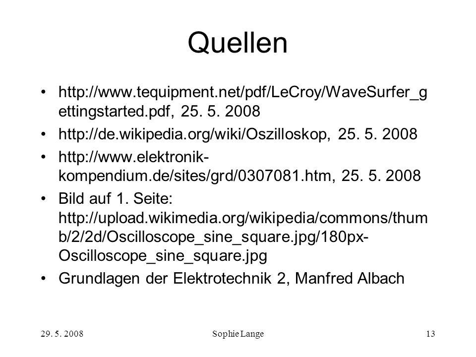 Quellen http://www.tequipment.net/pdf/LeCroy/WaveSurfer_gettingstarted.pdf, 25. 5. 2008. http://de.wikipedia.org/wiki/Oszilloskop, 25. 5. 2008.
