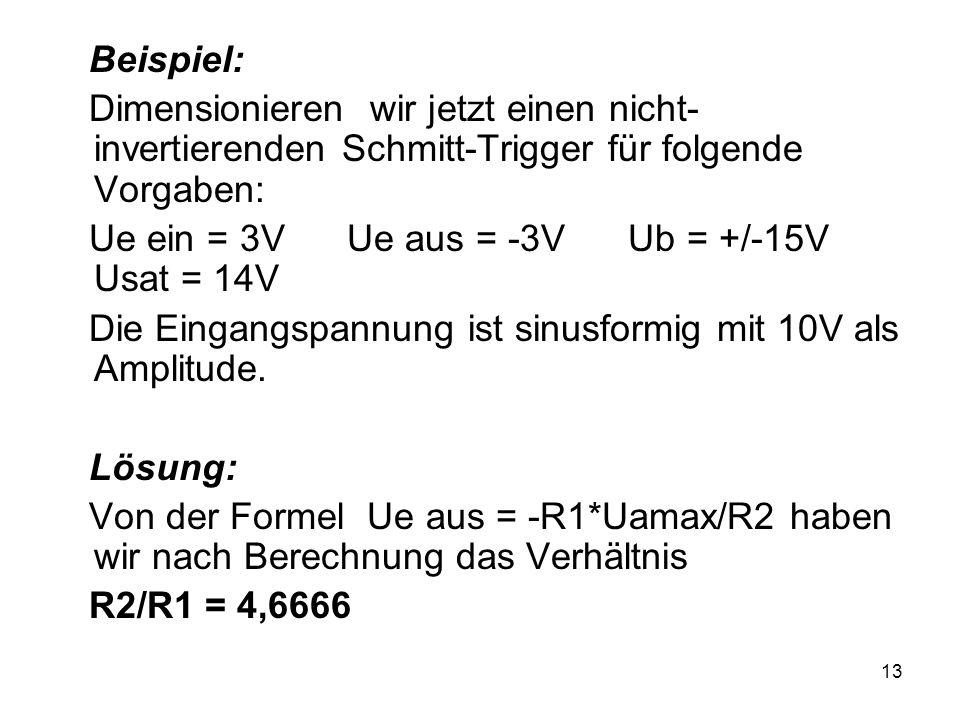Beispiel: Dimensionieren wir jetzt einen nicht-invertierenden Schmitt-Trigger für folgende Vorgaben: