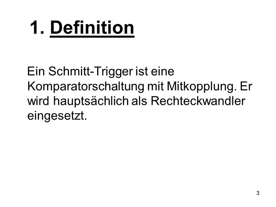 1. Definition Ein Schmitt-Trigger ist eine Komparatorschaltung mit Mitkopplung.