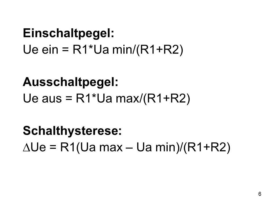 Einschaltpegel: Ue ein = R1*Ua min/(R1+R2) Ausschaltpegel: Ue aus = R1*Ua max/(R1+R2) Schalthysterese: