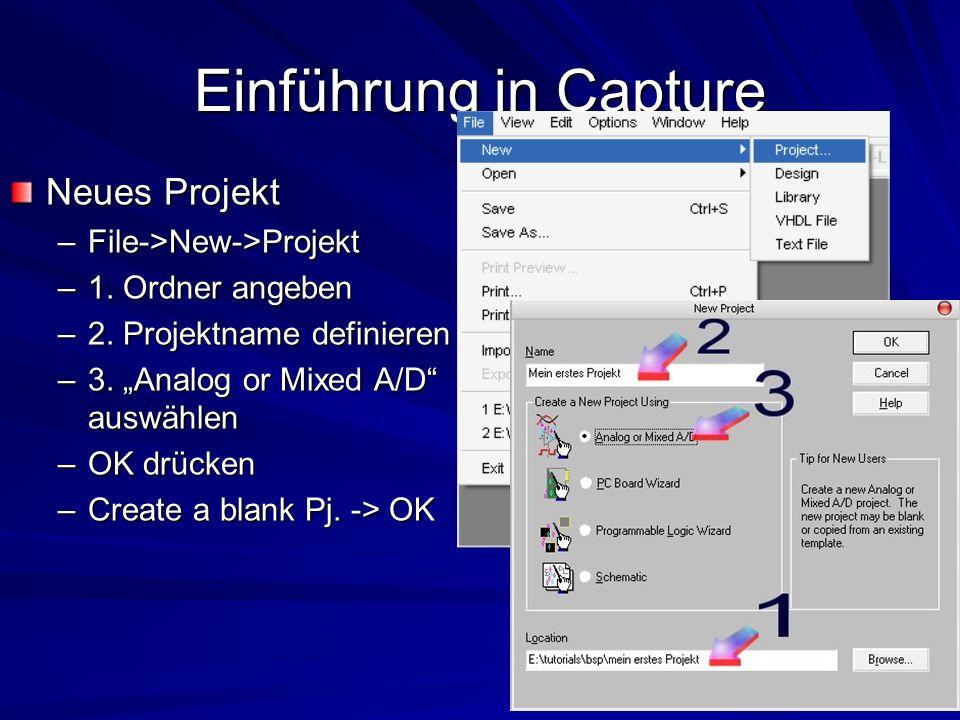 Einführung in Capture Neues Projekt File->New->Projekt