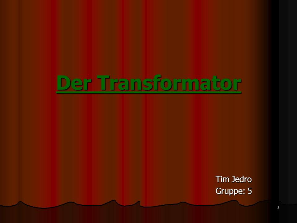Der Transformator Tim Jedro Gruppe: 5
