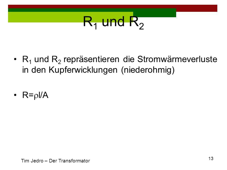 R1 und R2 R1 und R2 repräsentieren die Stromwärmeverluste in den Kupferwicklungen (niederohmig) R=rl/A.