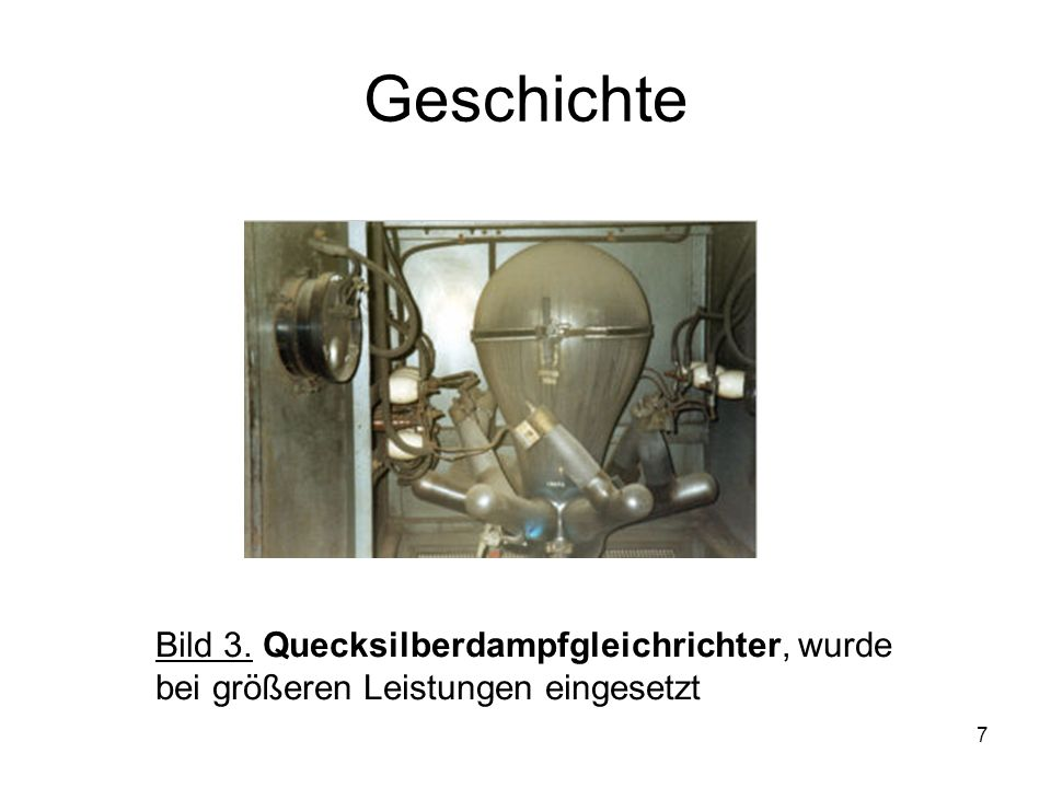 Geschichte Bild 3. Quecksilberdampfgleichrichter, wurde bei größeren Leistungen eingesetzt
