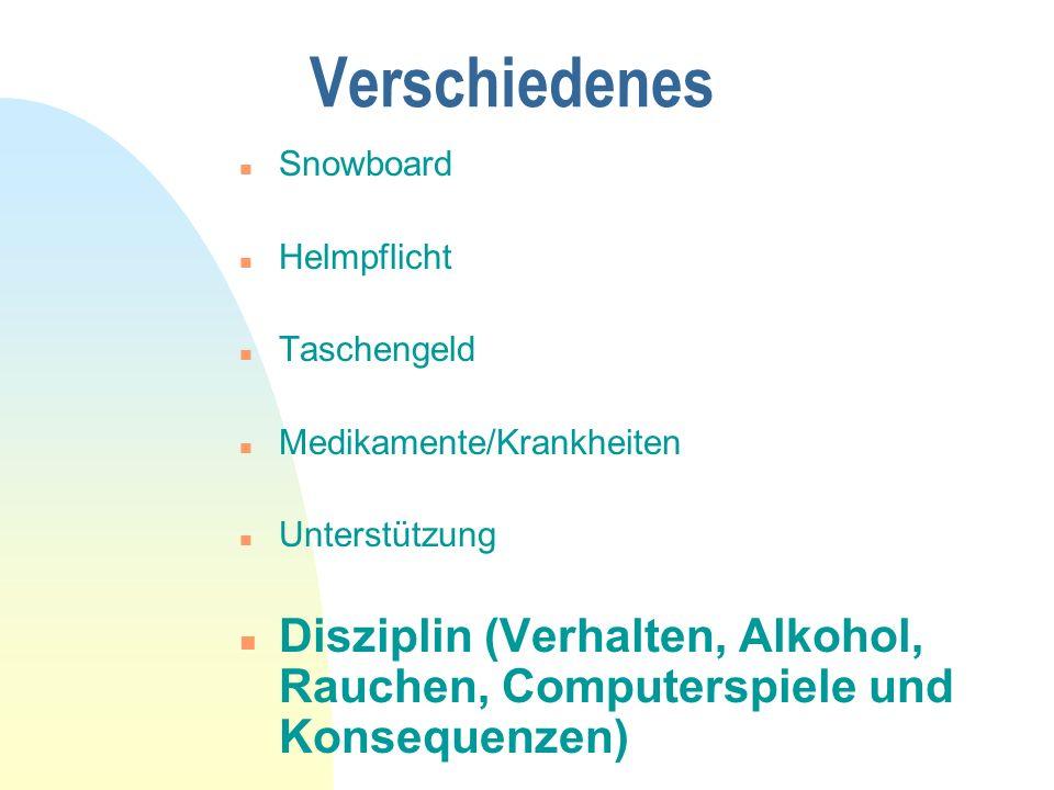 Verschiedenes Snowboard. Helmpflicht. Taschengeld. Medikamente/Krankheiten. Unterstützung.