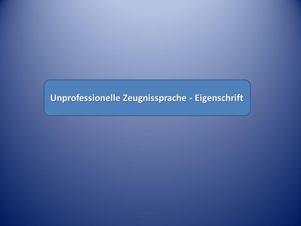 Unprofessionelle Zeugnissprache - Eigenschrift