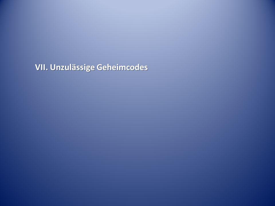 VII. Unzulässige Geheimcodes