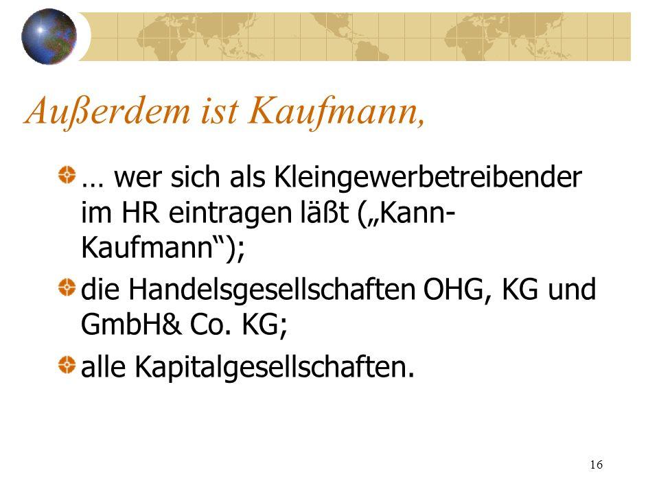 """Außerdem ist Kaufmann, … wer sich als Kleingewerbetreibender im HR eintragen läßt (""""Kann-Kaufmann );"""