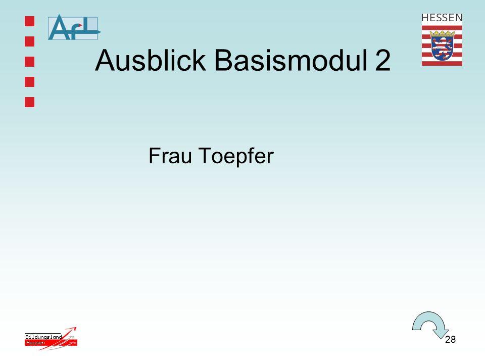 Ausblick Basismodul 2 Frau Toepfer