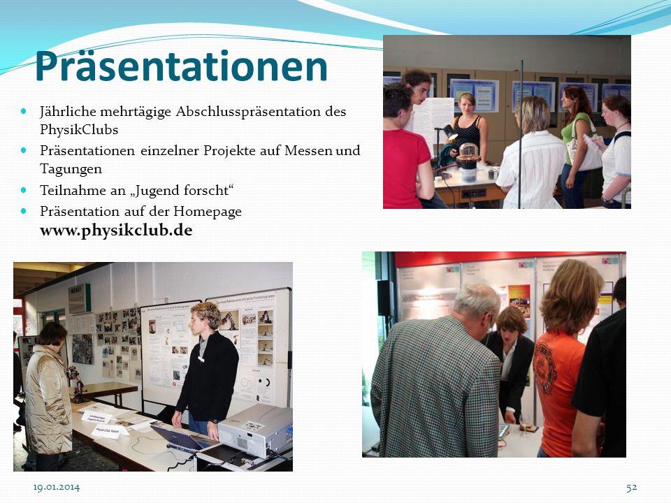 Präsentationen Jährliche mehrtägige Abschlusspräsentation des PhysikClubs. Präsentationen einzelner Projekte auf Messen und Tagungen.