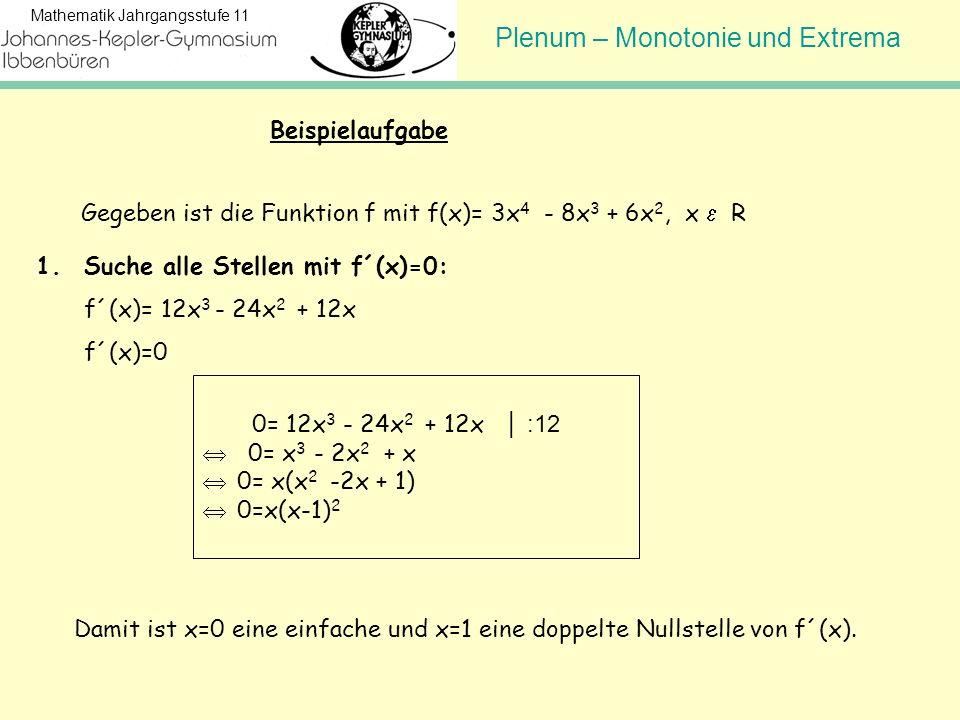 Beispielaufgabe Gegeben ist die Funktion f mit f(x)= 3x4 - 8x3 + 6x2, x  R. Suche alle Stellen mit f´(x)=0:
