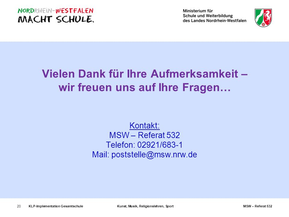 Vielen Dank für Ihre Aufmerksamkeit – wir freuen uns auf Ihre Fragen… Kontakt: MSW – Referat 532 Telefon: 02921/683-1 Mail: poststelle@msw.nrw.de
