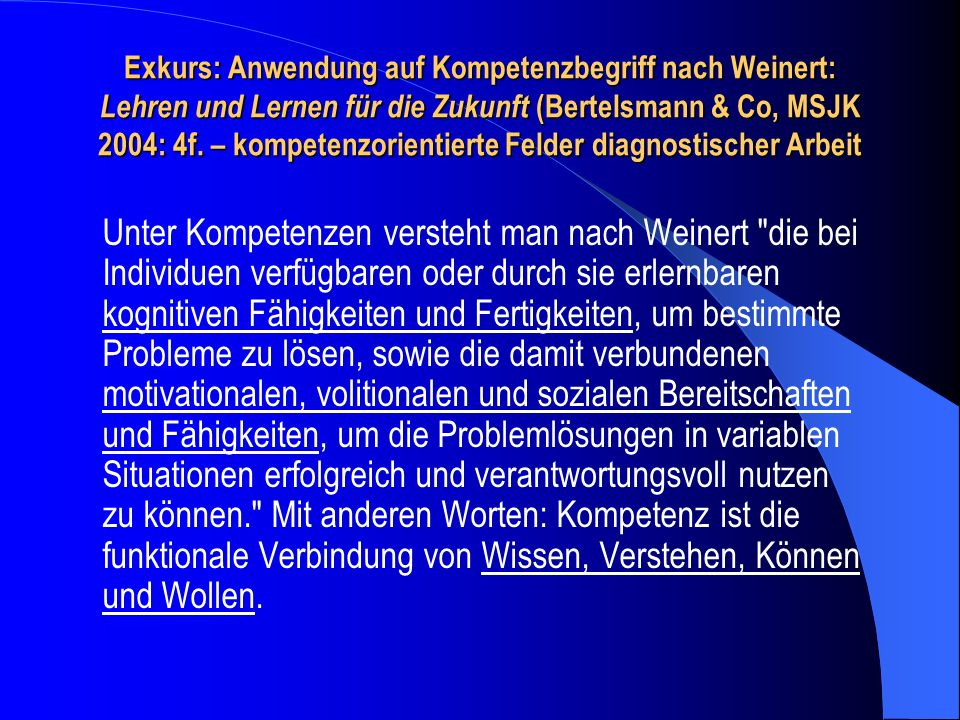 Exkurs: Anwendung auf Kompetenzbegriff nach Weinert: Lehren und Lernen für die Zukunft (Bertelsmann & Co, MSJK 2004: 4f. – kompetenzorientierte Felder diagnostischer Arbeit