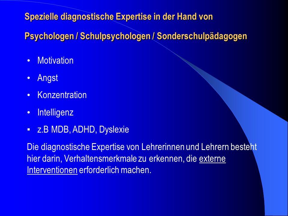 Spezielle diagnostische Expertise in der Hand von Psychologen / Schulpsychologen / Sonderschulpädagogen