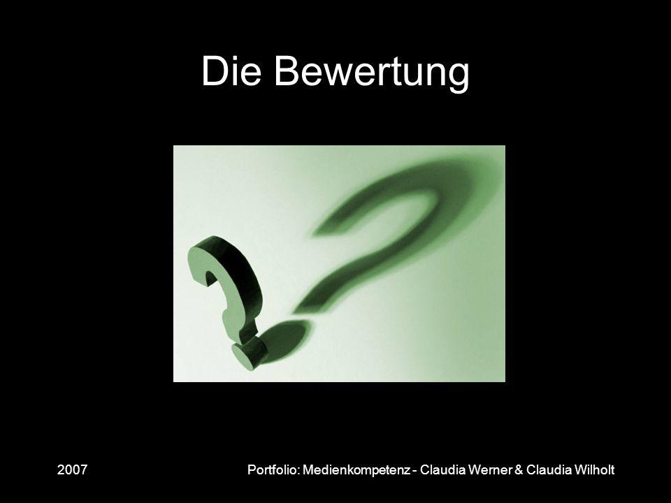 Die Bewertung 2007 Portfolio: Medienkompetenz - Claudia Werner & Claudia Wilholt