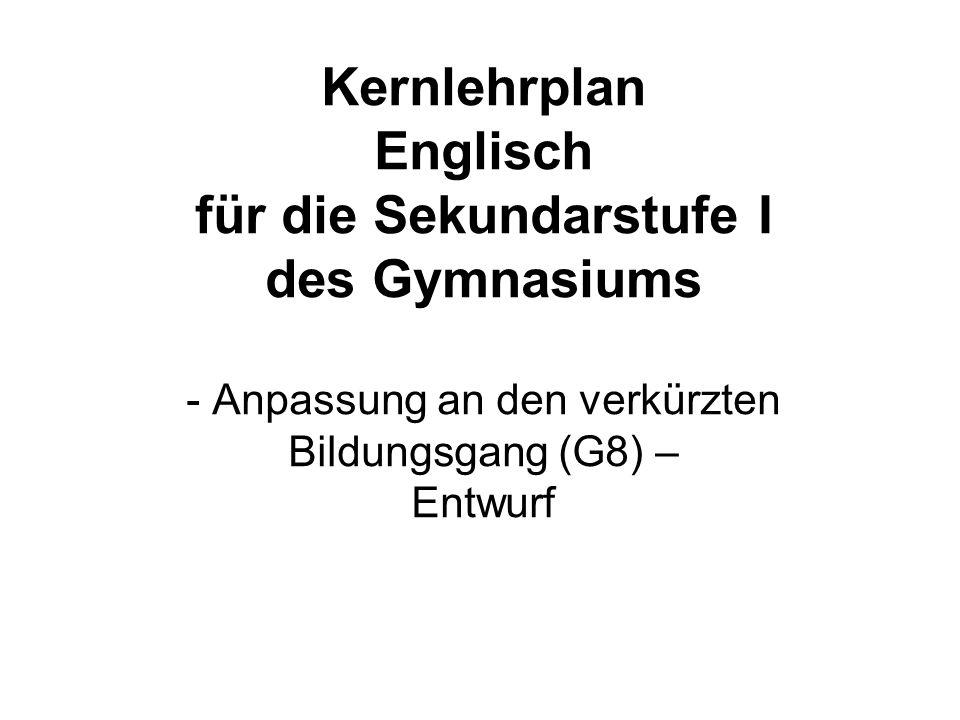 Kernlehrplan Englisch für die Sekundarstufe I des Gymnasiums - Anpassung an den verkürzten Bildungsgang (G8) – Entwurf