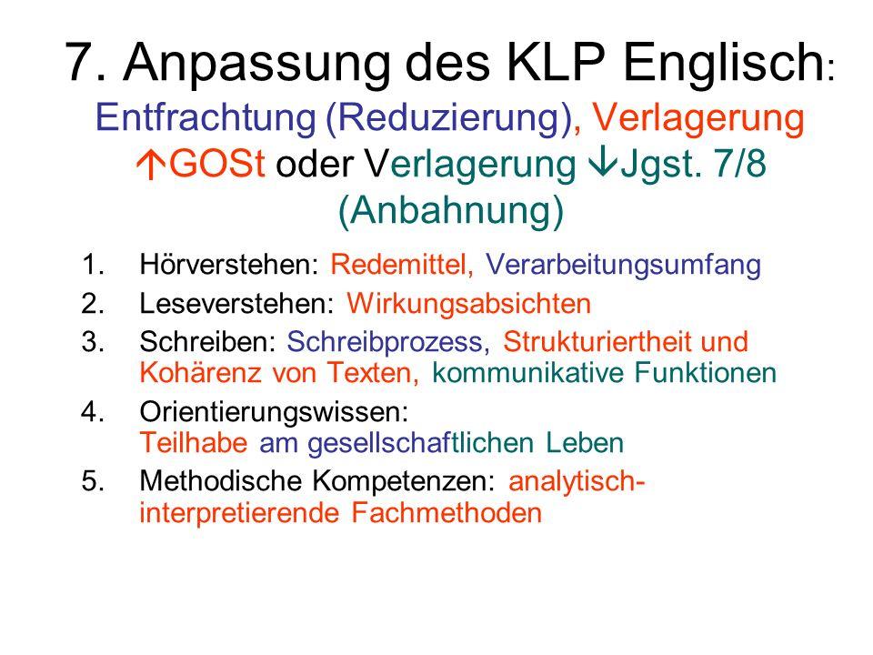7. Anpassung des KLP Englisch: Entfrachtung (Reduzierung), Verlagerung GOSt oder Verlagerung Jgst. 7/8 (Anbahnung)
