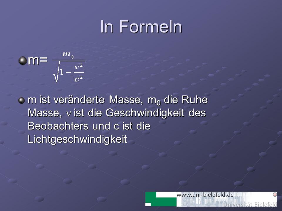 In Formeln m= m ist veränderte Masse, m0 die Ruhe Masse, ν ist die Geschwindigkeit des Beobachters und c ist die Lichtgeschwindigkeit.
