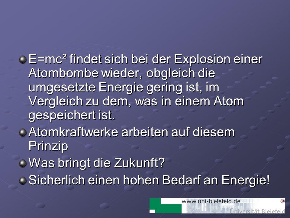 E=mc² findet sich bei der Explosion einer Atombombe wieder, obgleich die umgesetzte Energie gering ist, im Vergleich zu dem, was in einem Atom gespeichert ist.