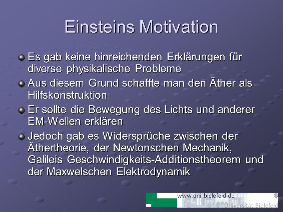 Einsteins Motivation Es gab keine hinreichenden Erklärungen für diverse physikalische Probleme.