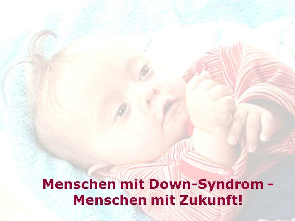 Menschen mit Down-Syndrom - Menschen mit Zukunft!