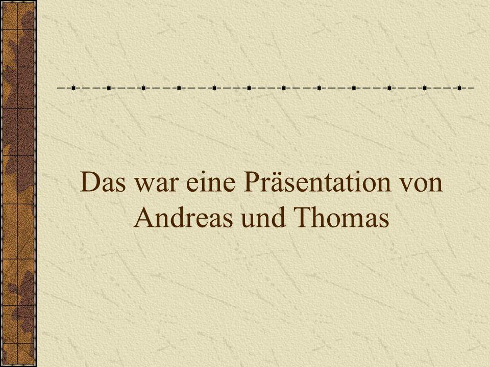 Das war eine Präsentation von Andreas und Thomas