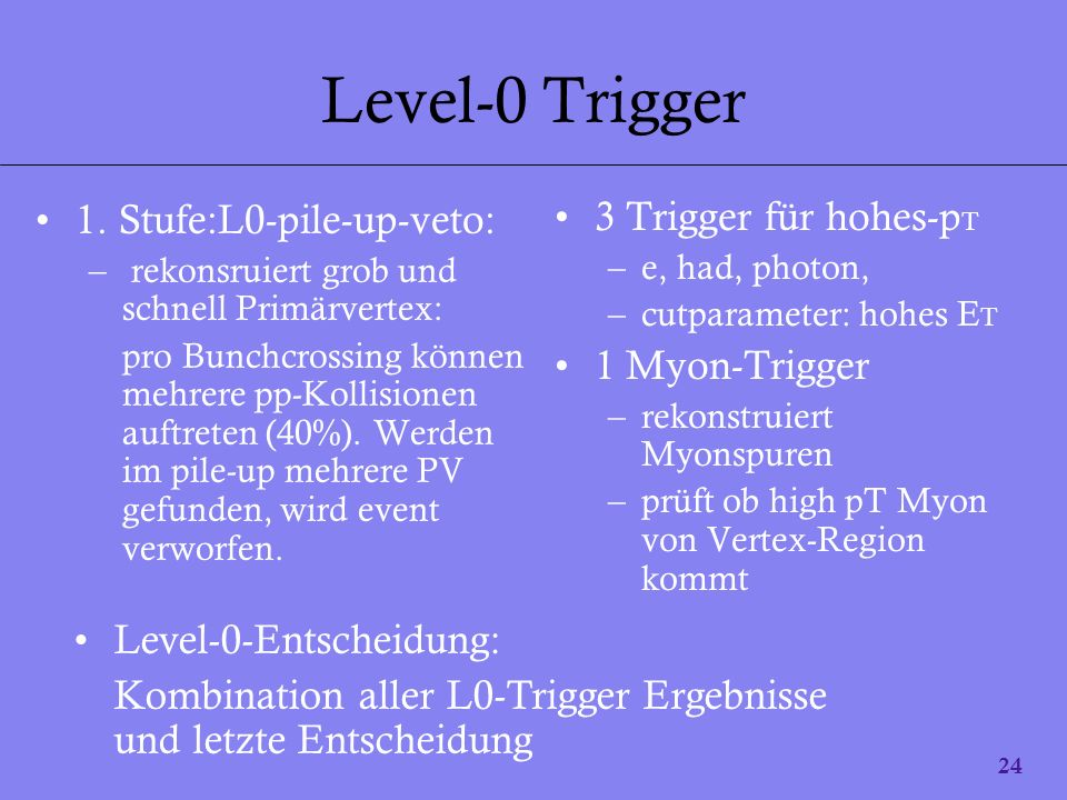 Level-0 Trigger 1. Stufe:L0-pile-up-veto: 3 Trigger für hohes-pT