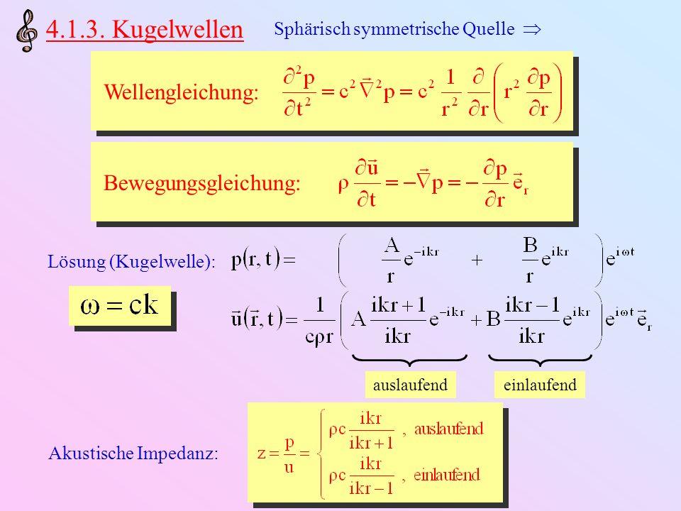 4.1.3. Kugelwellen Wellengleichung: Bewegungsgleichung: