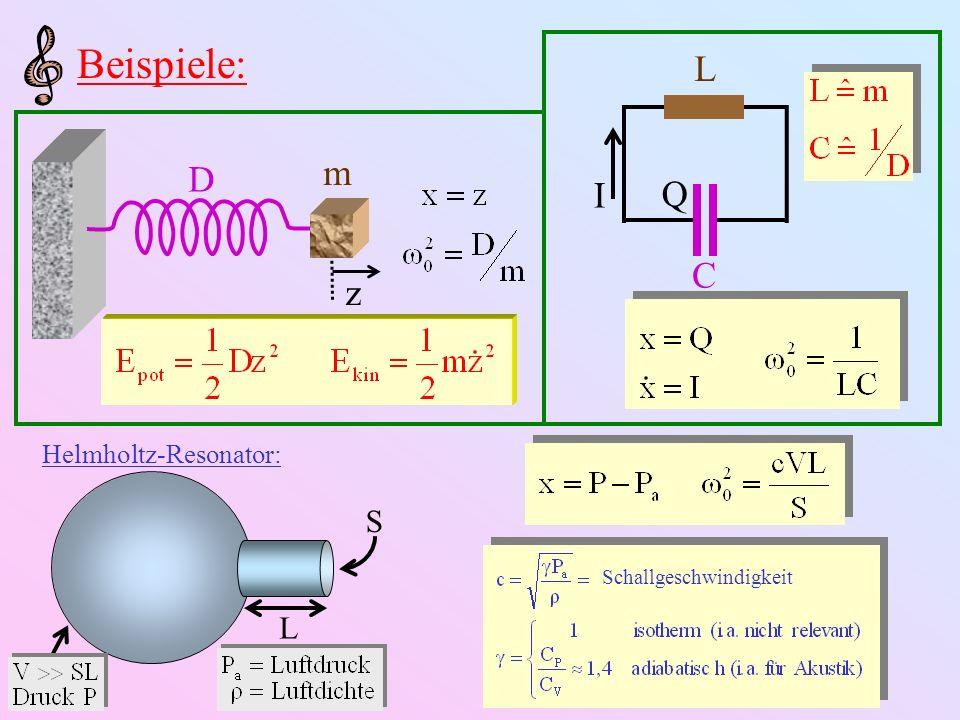 Beispiele: L m D I Q C z S L Helmholtz-Resonator: