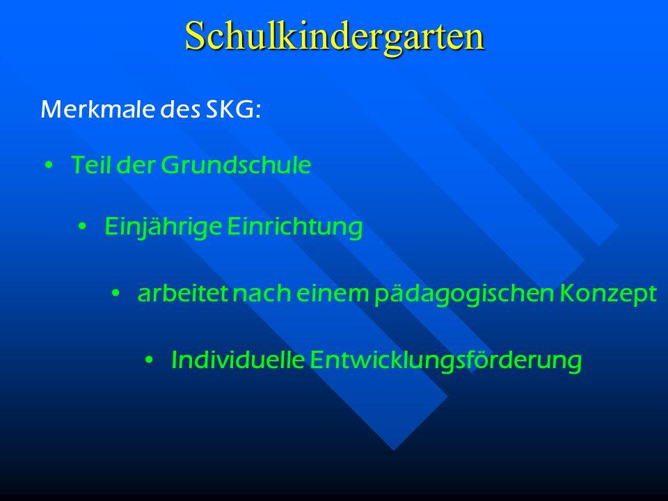 Schulkindergarten Merkmale des SKG: Teil der Grundschule