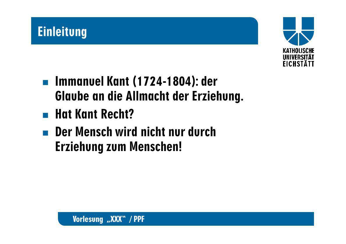 Einleitung Immanuel Kant (1724-1804): der Glaube an die Allmacht der Erziehung. Hat Kant Recht