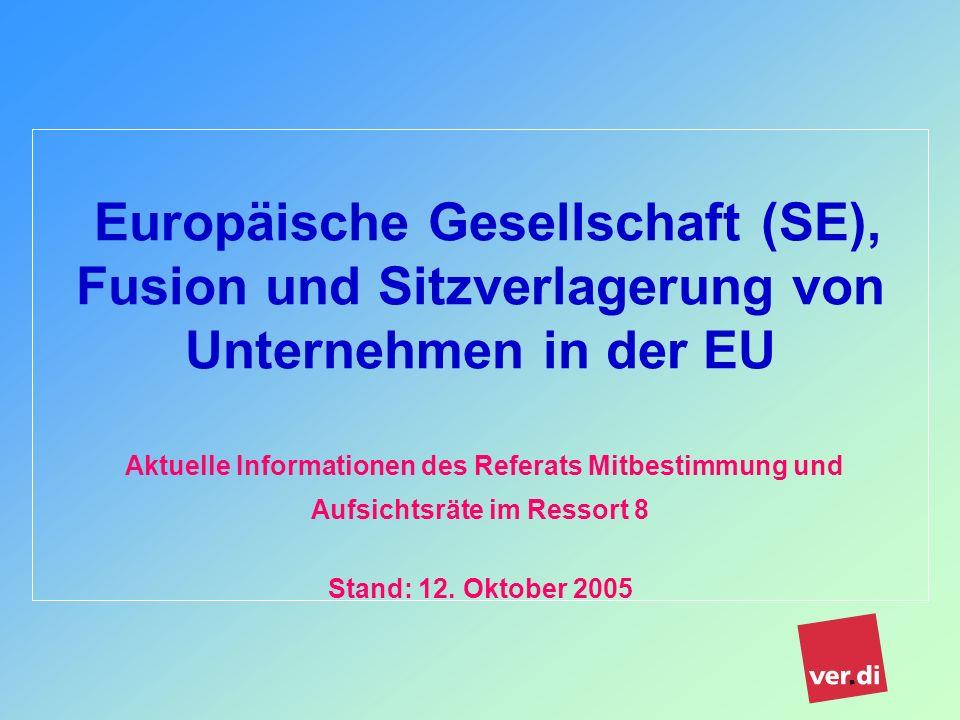 Europäische Gesellschaft (SE), Fusion und Sitzverlagerung von Unternehmen in der EU Aktuelle Informationen des Referats Mitbestimmung und Aufsichtsräte im Ressort 8 Stand: 12.
